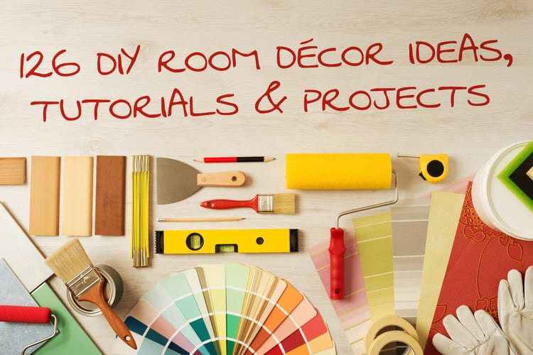 126 DIY Room Décor Ideas, Tutorials & Projects